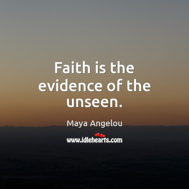 Image, Faith is the evidence of the unseen.