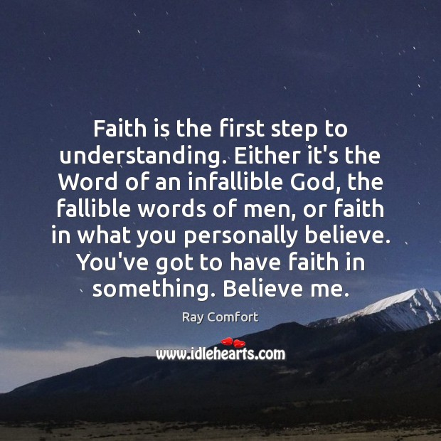 Faith is the first step to understanding. Either it's the Word of Ray Comfort Picture Quote