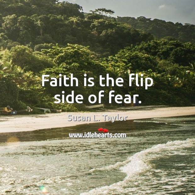 Image, Faith is the flip side of fear.
