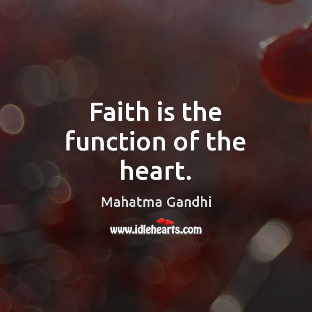 Faith is the function of the heart. Mahatma Gandhi Picture Quote