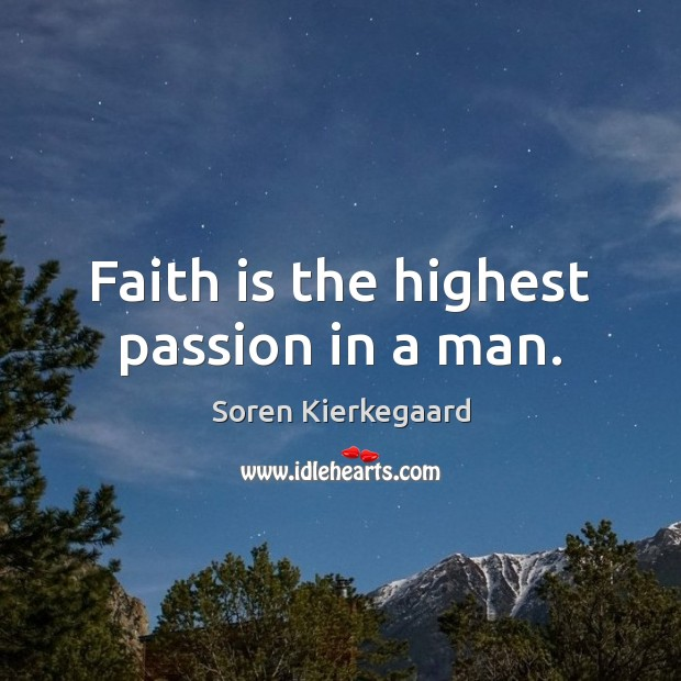Faith is the highest passion in a man. Image