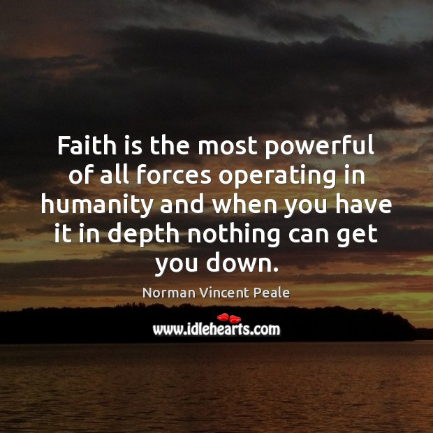 Faith is the most powerful of all forces operating in humanity and Image