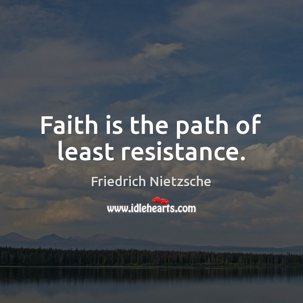 Image, Faith is the path of least resistance.