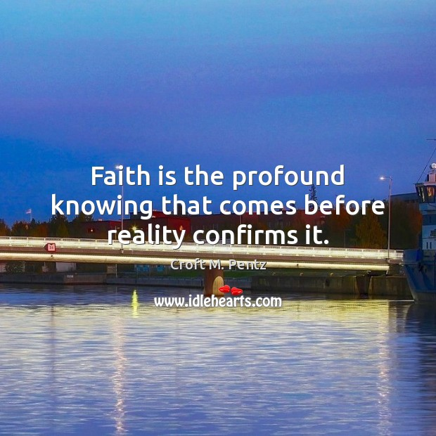 Image, Faith is the profound knowing that comes before reality confirms it.
