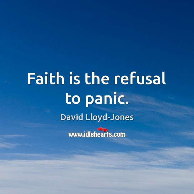Faith is the refusal to panic. David Lloyd-Jones Picture Quote
