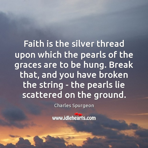 Faith is the silver thread upon which the pearls of the graces Image