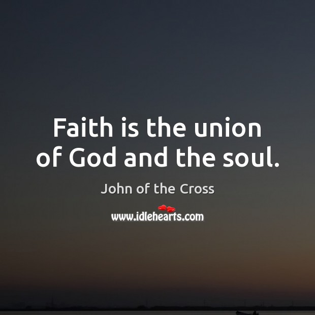 Faith is the union of God and the soul. Image