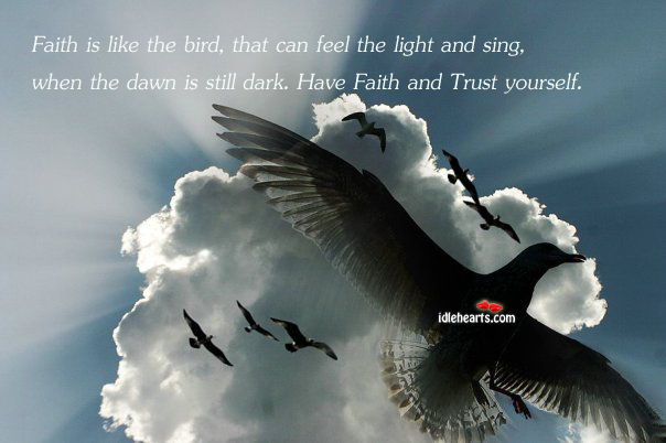 Faith Is Like The Bird, That Can Feel The Light And…
