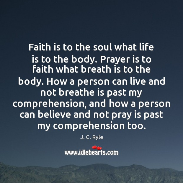 Faith is to the soul what life is to the body. Prayer Image