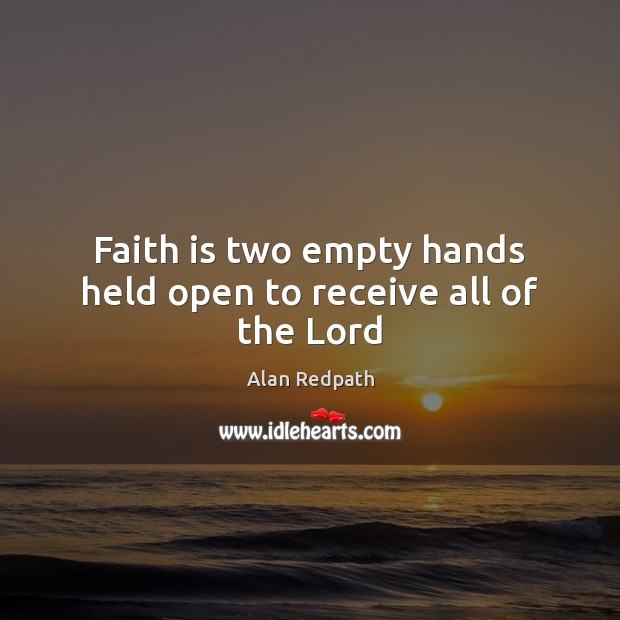 Image, Faith is two empty hands held open to receive all of the Lord