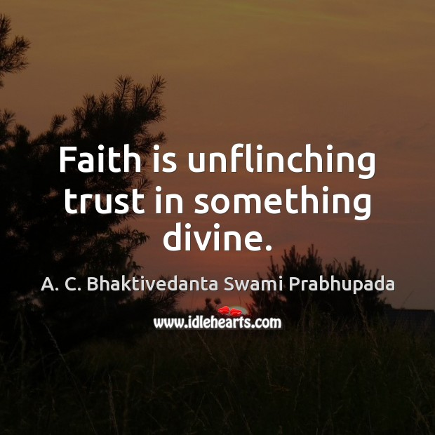 Image, Faith is unflinching trust in something divine.
