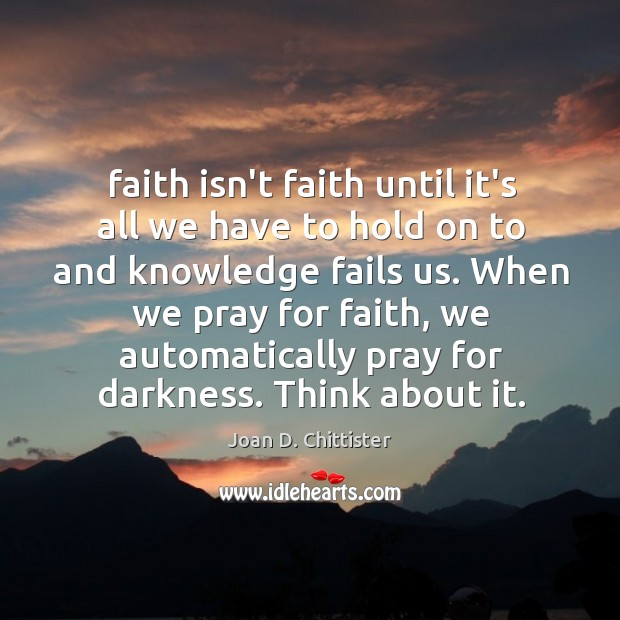 Image, Faith isn't faith until it's all we have to hold on to