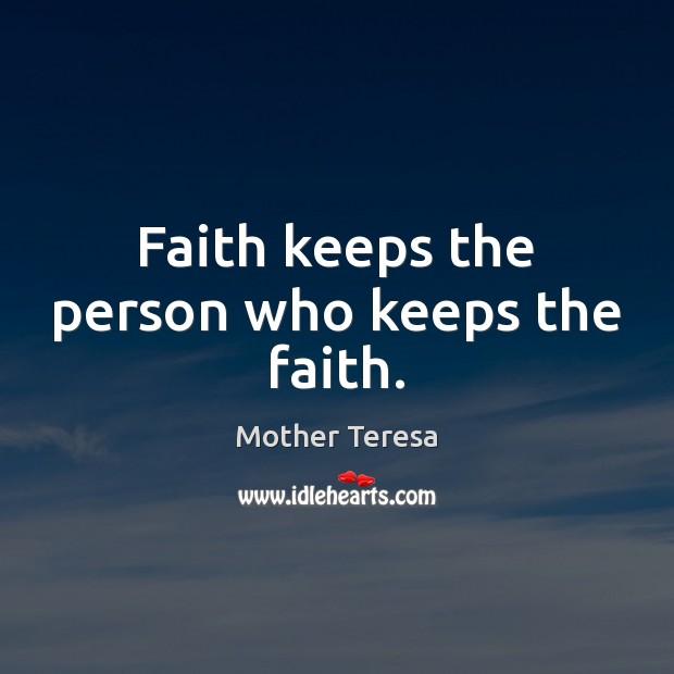 Faith keeps the person who keeps the faith. Image