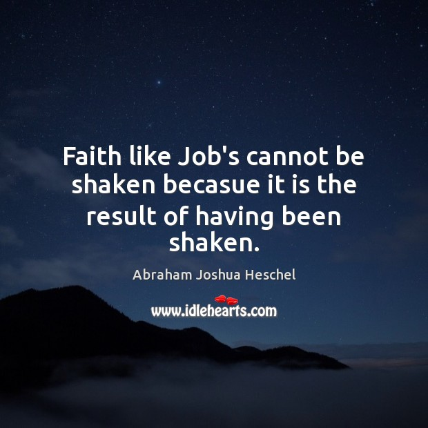 Faith like Job's cannot be shaken becasue it is the result of having been shaken. Image