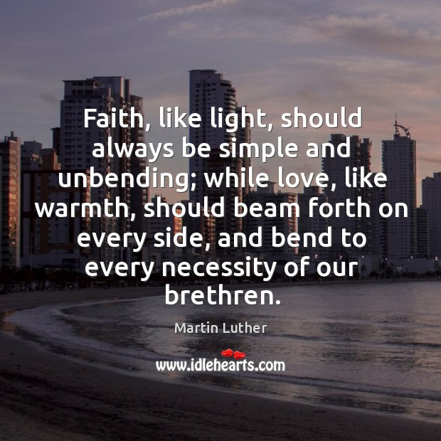 Faith, like light, should always be simple and unbending; while love, like Image