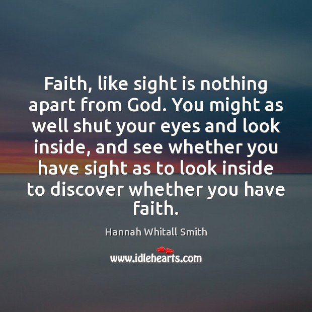 Image, Faith, like sight is nothing apart from God. You might as well