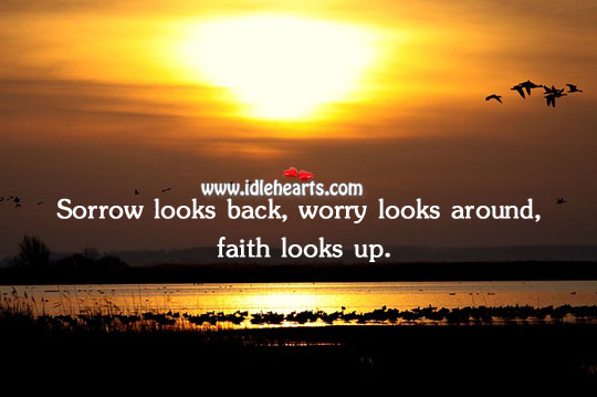 Image, Sorrow looks back, worry looks around, faith looks up.