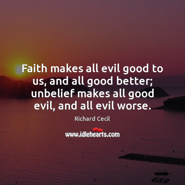 Faith makes all evil good to us, and all good better; unbelief Image