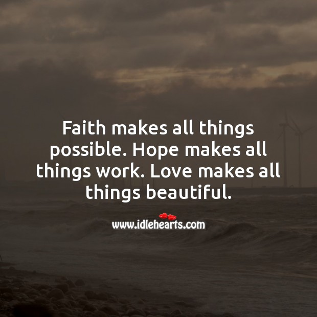 Faith makes all things possible. Hope makes all things work. Love makes all things beautiful. Romantic Messages Image