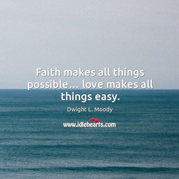 Faith makes all things possible… love makes all things easy. Image