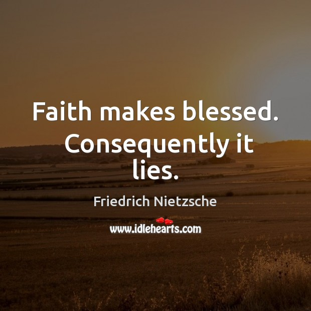 Image, Faith makes blessed.  Consequently it lies.