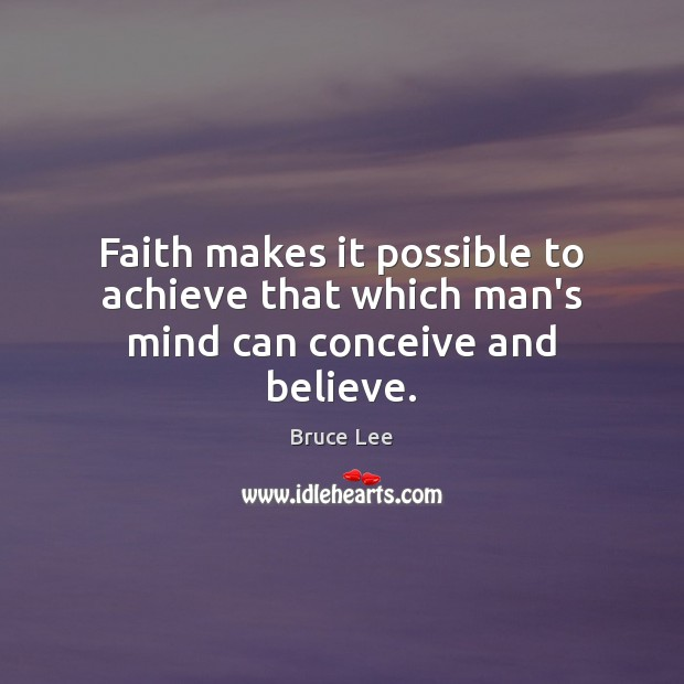 Image, Faith makes it possible to achieve that which man's mind can conceive and believe.
