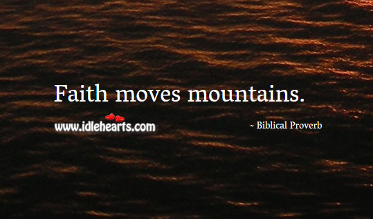 Faith moves mountains. Biblical Proverbs Image