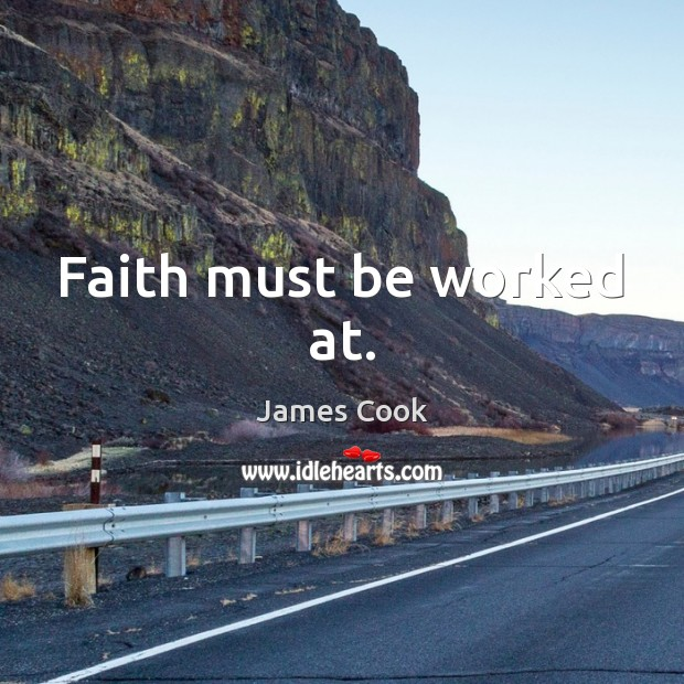 Faith must be worked at. James Cook Picture Quote