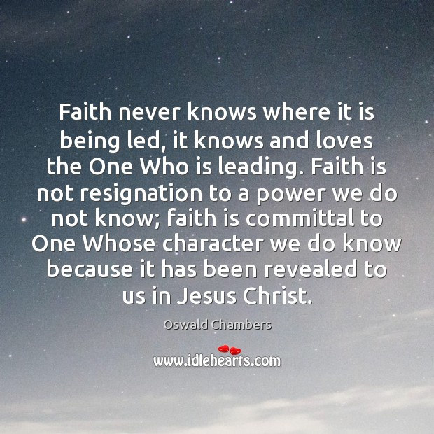 Image, Faith never knows where it is being led, it knows and loves