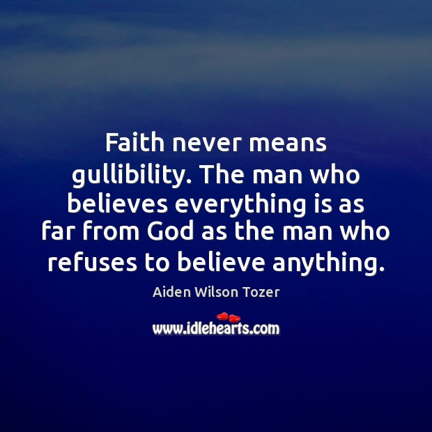 Faith never means gullibility. The man who believes everything is as far Image