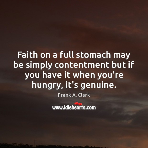 Faith on a full stomach may be simply contentment but if you Image