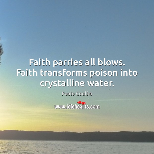 Image, Faith parries all blows. Faith transforms poison into crystalline water.