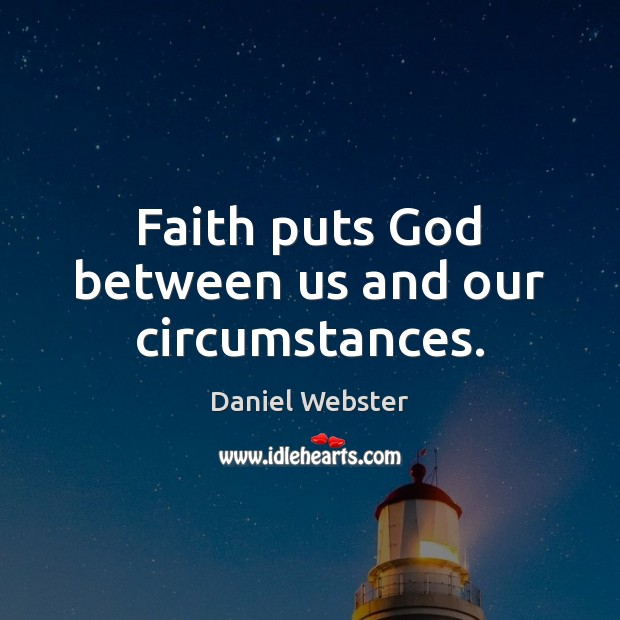Faith puts God between us and our circumstances. Daniel Webster Picture Quote