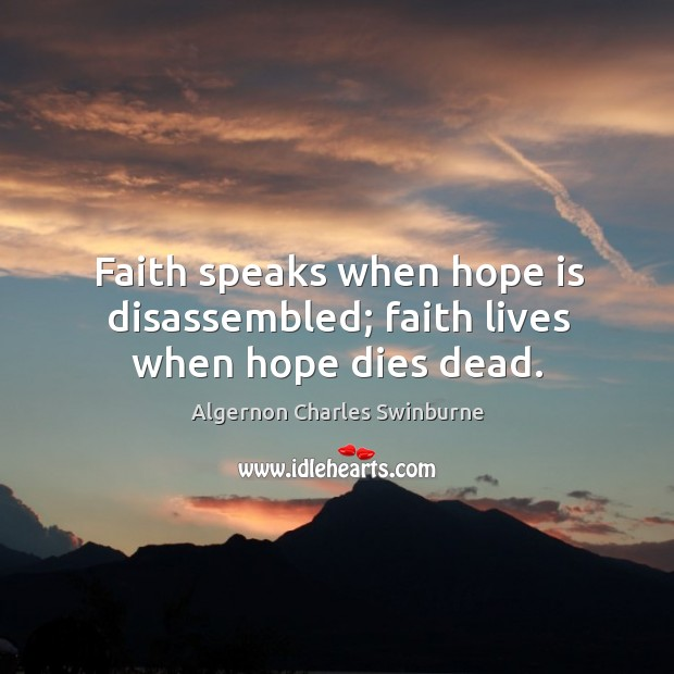 Image, Faith speaks when hope is disassembled; faith lives when hope dies dead.