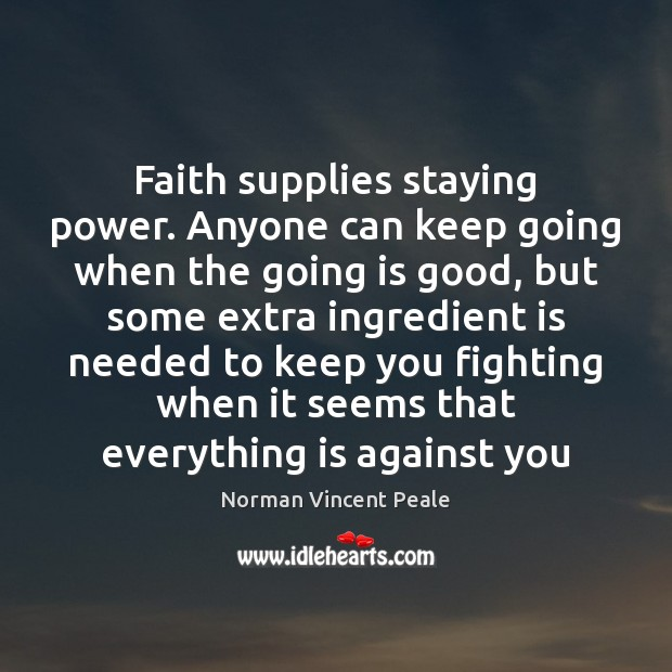 Faith supplies staying power. Anyone can keep going when the going is Image