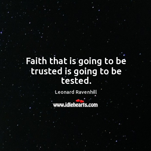 Image, Faith that is going to be trusted is going to be tested.