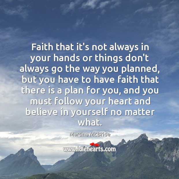 Faith that it's not always in your hands or things don't always Martina McBride Picture Quote