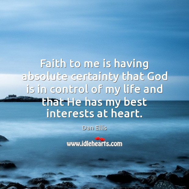 Faith to me is having absolute certainty that God is in control Image