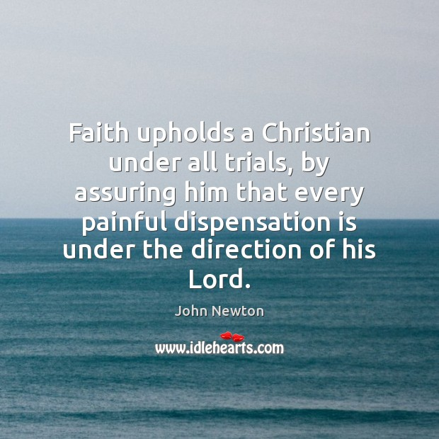 Faith upholds a Christian under all trials, by assuring him that every Image