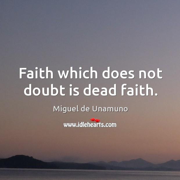 Faith which does not doubt is dead faith. Image