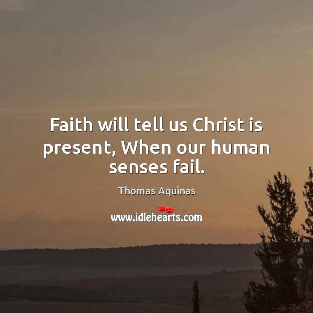 Image, Faith will tell us Christ is present, When our human senses fail.