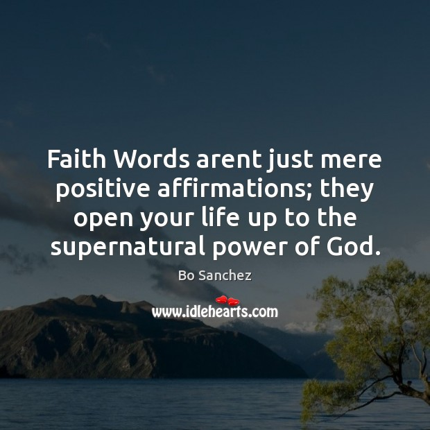 Faith Words arent just mere positive affirmations; they open your life up Bo Sanchez Picture Quote