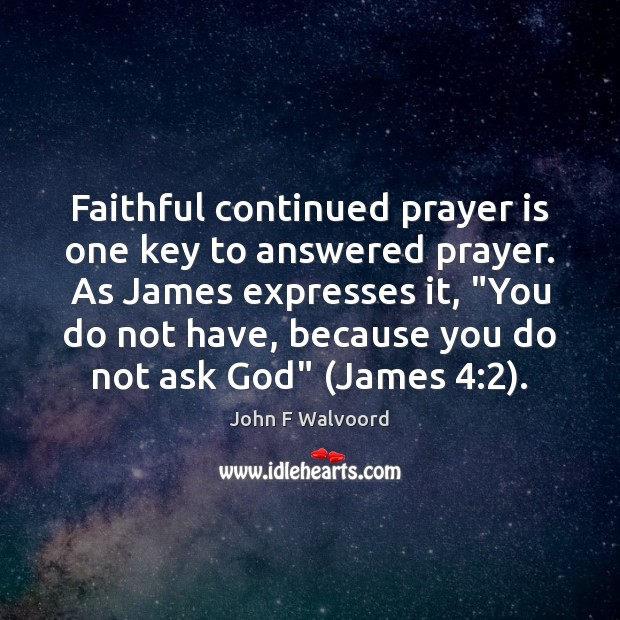 Image, Faithful continued prayer is one key to answered prayer. As James expresses