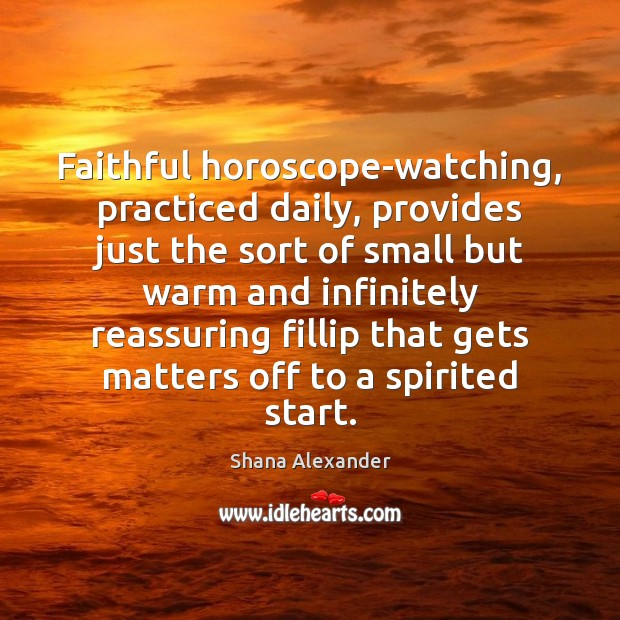 Image, Faithful horoscope-watching, practiced daily, provides just the sort of small but warm