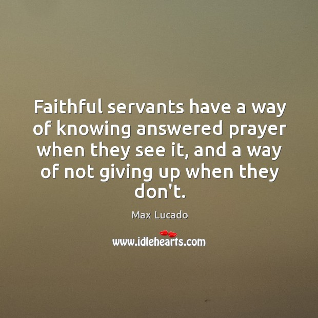 Image, Faithful servants have a way of knowing answered prayer when they see
