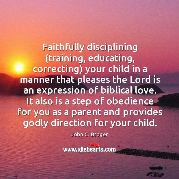 Image, Faithfully disciplining (training, educating, correcting) your child in a manner that pleases