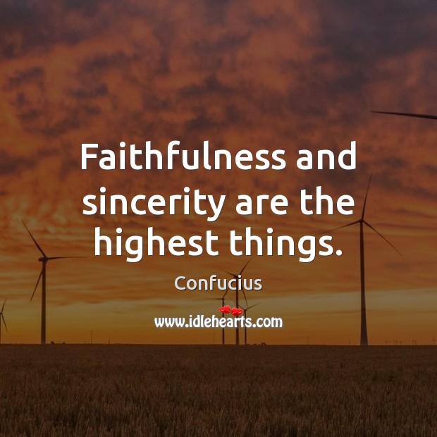 Faithfulness and sincerity are the highest things. Image