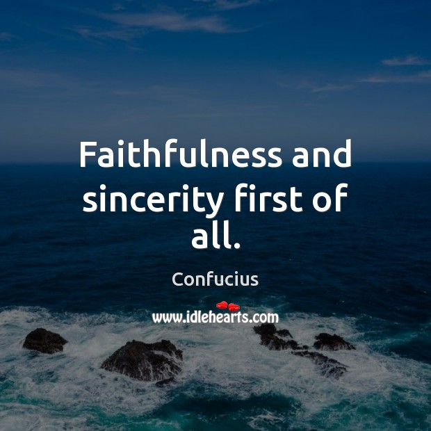Image, Faithfulness and sincerity first of all.