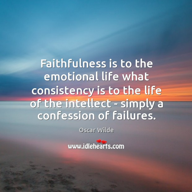 Image, Faithfulness is to the emotional life what consistency is to the life