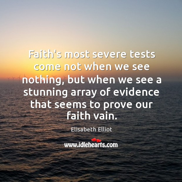 Faith's most severe tests come not when we see nothing, but when Image